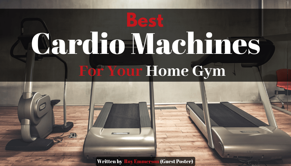 Best Cardio Machines for your Home Gym